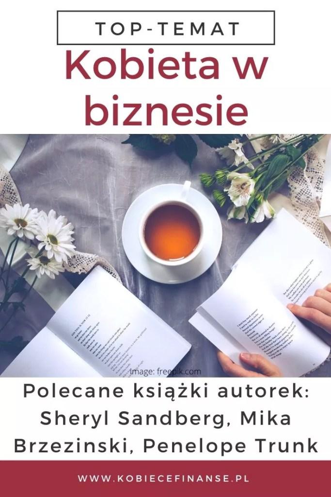 Kobieta w biznesie - polecane książki autorek: Sheryl Sandberg, Mika Brzezinski, Penelope Trunk