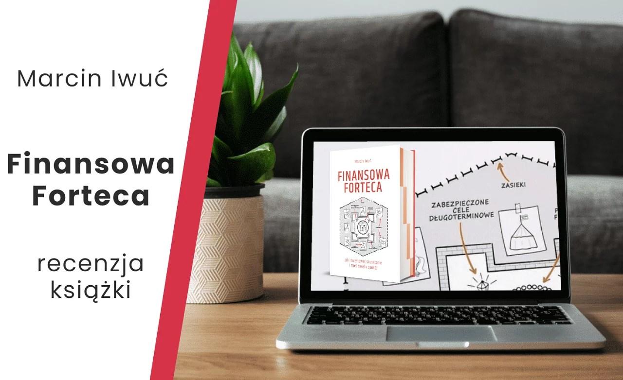 Finansowa Forteca Marcin Iwuć recenzja