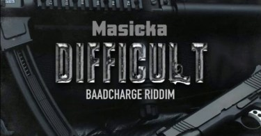 Masicka – Difficult (Baad Charge Riddim)
