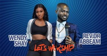 Wendy Shay x Rev.Dr Abbeam Amponsah – Let's Worship