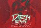 Moyann – Dirty Stuff Ft Papi Don