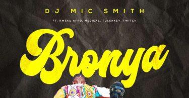 DJ Mic Smith – Bronya Ft Kweku Afro, Medikal, Tulenkey & Twitch 4EVA