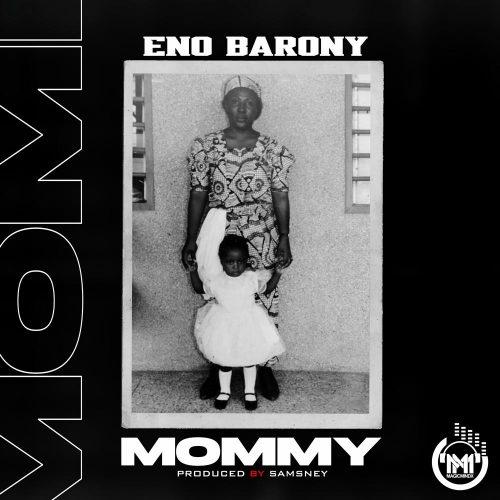 Eno Barony – Mommy (Prod By Samsney)
