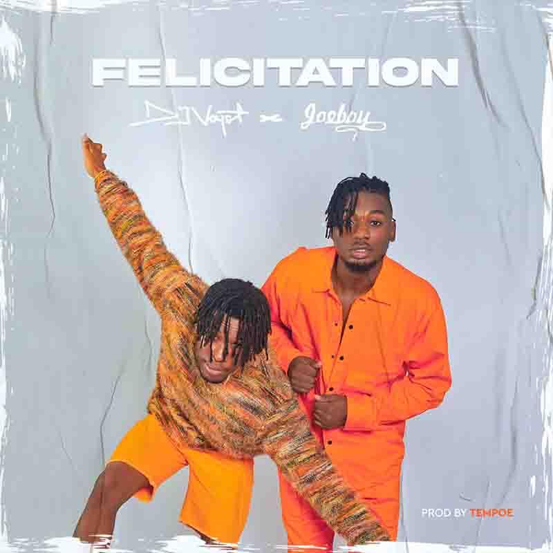 Joeboy x Dj Voyst - Felicitation