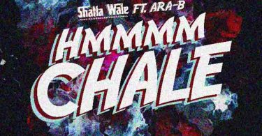 Shatta Wale – Hmmm Chale Ft Ara – B