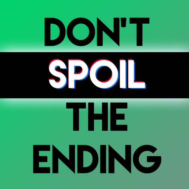 Don't Spoil The Ending