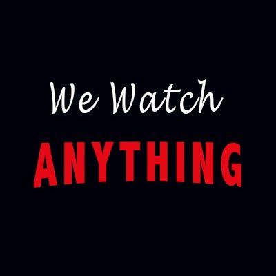 We Watch Anything