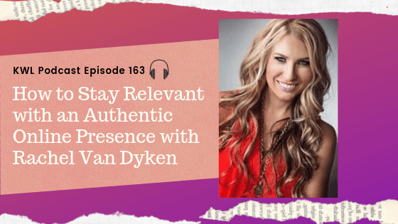 KWL Ep. 163 How to Stay Relevant with an Authentic Online Presence with Rachel Van Dyken