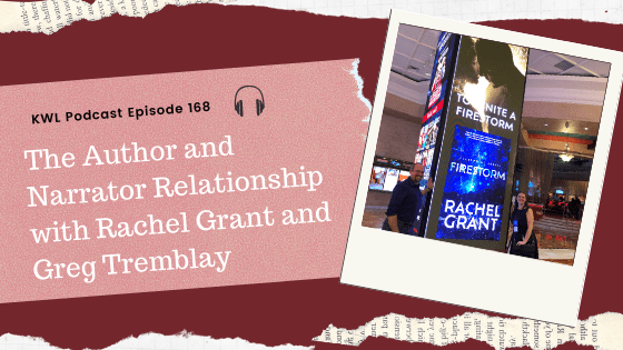 KWL Ep#168 – The Author and Narrator Relationship with Rachel Grant and Greg Tremblay