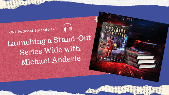 KWL – Ep 173 – Launching a Stand-Out Series Wide with Michael Anderle