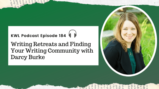 KWL – Ep 184 –  Writing Retreats and Finding Your Writing Community with Darcy Burke