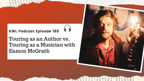KWL – 189 – Touring as an Author vs. Touring as a Musician with Eamon McGrath