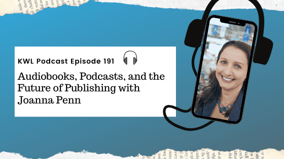 KWL – 191 – Audiobooks, Podcasts, and the Future of Publishing with Joanna Penn