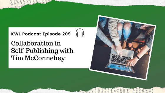 KWL – 209 – Collaboration in Self-Publishing with Tim McConnehey