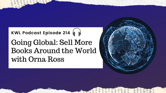 KWL – 214 – Going Global: Sell More Books Around the World with Orna Ross