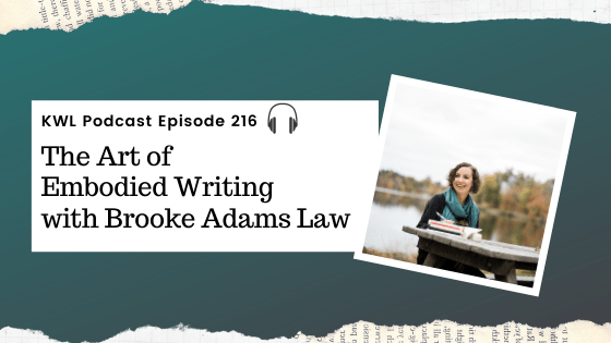KWL – 216 – The Art of Embodied Writing with Brooke Adams Law