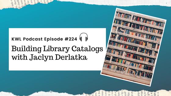 KWL – 224 – Building Library Catalogs with Jaclyn Derlatka
