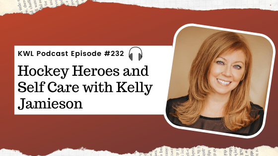 KWL – 232 – Hockey Heroes and Self Care with Kelly Jamieson
