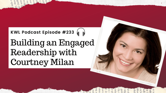 KWL – 233 – Building an Engaged Readership with Courtney Milan