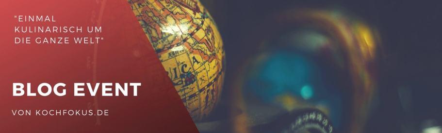 "kochfokus.de Blogevent ""Einmal kulinarisch um die ganze Welt"""