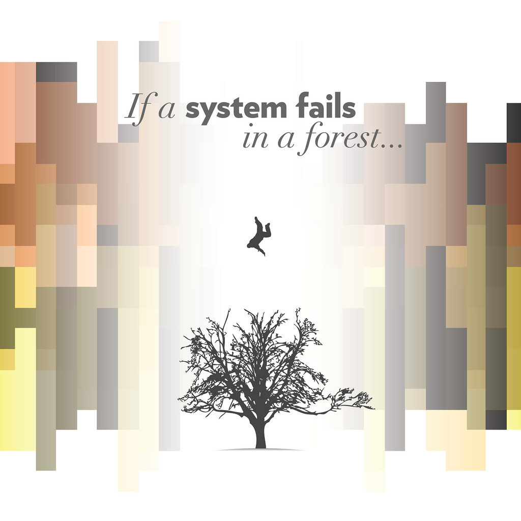If A System Fails In A Forest…