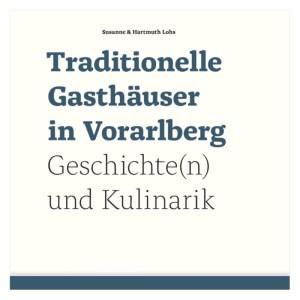 Traditionelle Gasthäuser in Vorarlberg – Geschichte(n) und Kulinarik von Susanne Lohs und Hardy Lohs