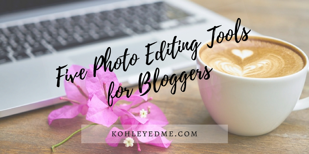 5 Photo Editing Tools for Bloggers kohleyedme.com
