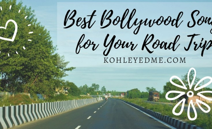 Best Bollywood Songs for your road trip - Hindi songs road trip kohleyedme.com