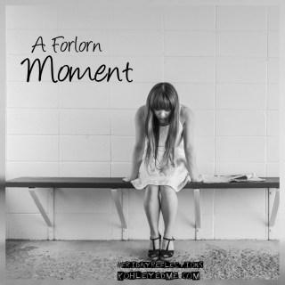 A Forlorn Moment poem #FridayReflections kohleyedme.com
