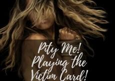 Playing the Victim Card FridayReflection kohleyedme.com