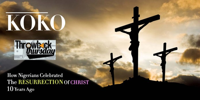 Easter In Retrospect: How Nigerians Celebrated The Resurrection Of Christ 10 Years Ago 2