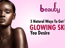 Beauty: 5 Natural Ways To Have The Glowing Skin You Desire kokotv nigeria
