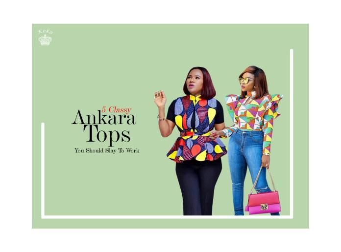 Ankara Styles: 5 Classy Ankara Tops You Should Slay To Work