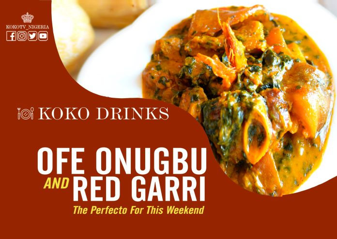 FOOD: Ofe Onugbu And Red Garri Is The Perfecto For This Weekend