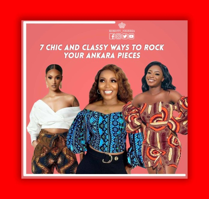7 Chic And Classy Ways To Rock Your Ankara Pieces KOKO TV Nigeria