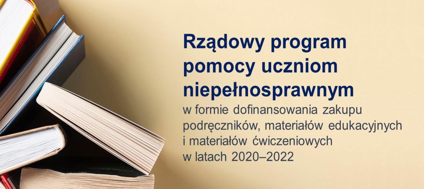 Informacja o Rządowym programie pomocy uczniom niepełnosprawnym w formie dofinansowania zakupu podręczników, materiałów edukacyjnych i materiałów ćwiczeniowych w latach 2020-2022