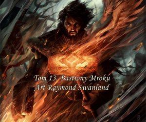 Tom 13 Bastiony Mroku Art: Raymond Swanland