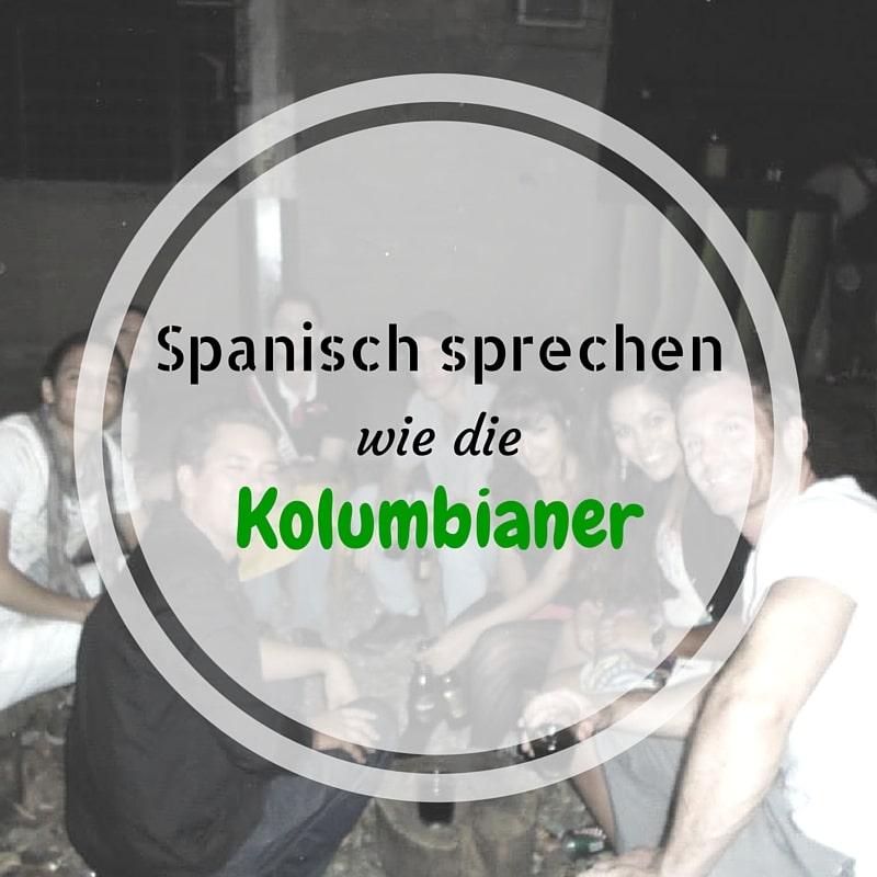 Spanisch sprechen wie die Kolumbianer