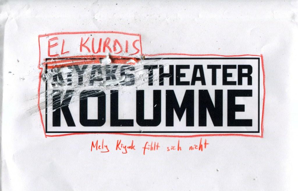 Kiyaks Theaterkolumne – Mely Kiyak fühlt sich nicht