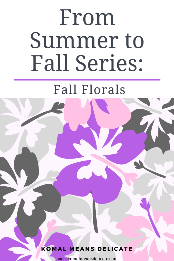 From Summer to Fall Fashion:  Fall Florals