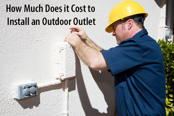 2019 Average Cost To Install An Outdoor Outlet