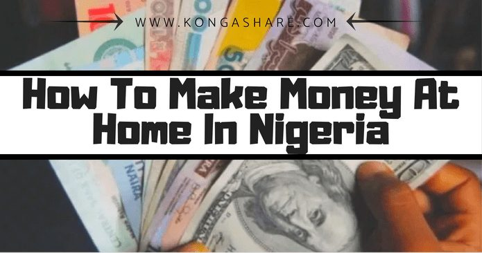 How To Make Money At Home In Nigeria [Best for 2020]