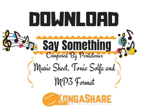Download Say Something music sheet by Pentatonix in PDF..