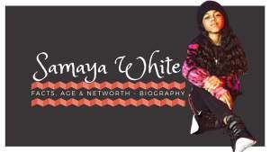 Samaya White Biography Age Net Worth_kongashare.com_mr