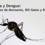 Zika / Dengue y los negocios de Monsanto, Bill Gates y Rockefeller