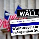 «Wall Street está al mando en Argentina (Nuevamente)», afirma en EEUU la agencia Bloomberg