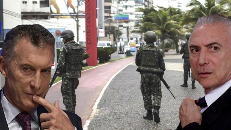 Temer militariza parte de Brasil y Macri se prepara para una situación similar en la Argentina ante posibles estallidos sociales