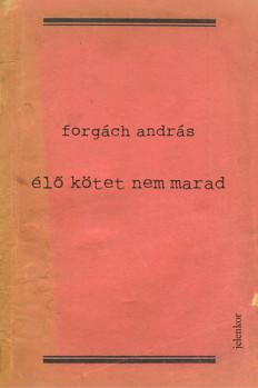 Forgách András Élő kötet nem marad