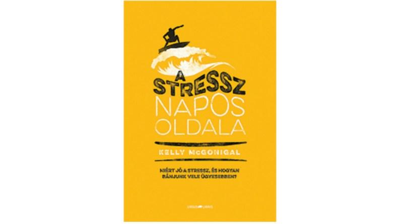 Kelly Mcgonigal A stressz napos oldala