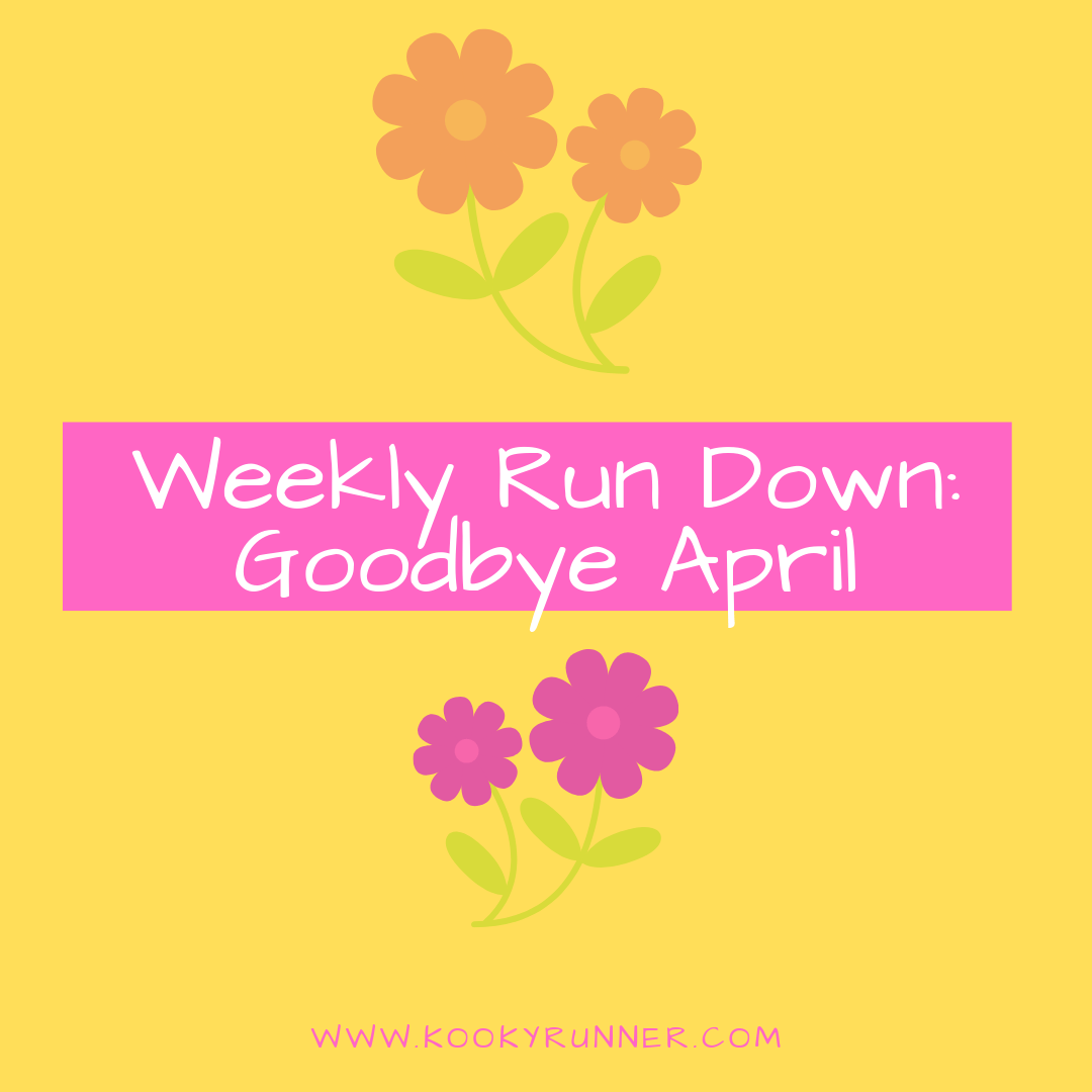 Weekly Run Down: Goodbye April! - KookyRunner